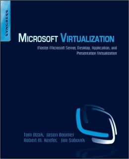 Microsoft Virtualization: Master Microsoft Server, Desktop, Application, and Presentation Virtualization