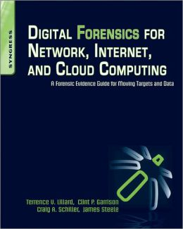 Digital Forensics for Network, Internet, and Cloud Computing: A Forensic Evidence Guide for Moving Targets and Data