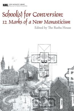 School(s) for Conversion: 12 Marks of a New Monasticism