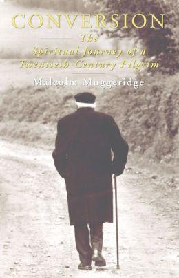 Conversion: The Spiritual Journey of a Twentieth Century Pilgrim
