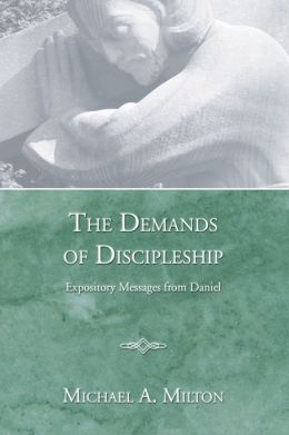 The Demands of Discipleship: Expository Messages from Daniel