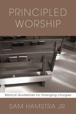 Principled Worship: Biblical Guidelines for Emerging Liturgies