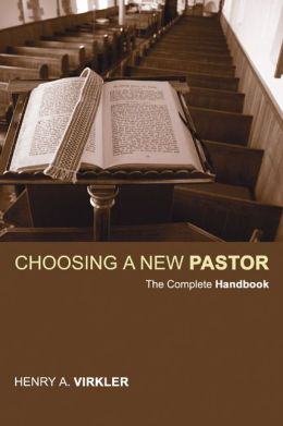 Choosing a New Pastor: The Complete Handbook
