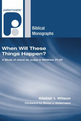 When Will These Things Happen?: A Study of Jesus as Judge in Matthew 21-25