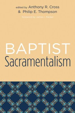 Baptist Sacramentalism: Studies in Baptist History and Thought