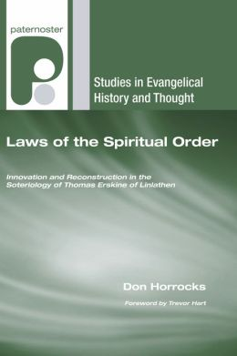 Laws of the Spiritual Order: Innovation and Reconstruction in the Soteriology of Thomas Erskine of Linlathen