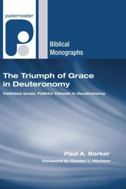 The Triumph of Grace in Deuteronomy: Faithless Israel, Faithful Yahweh in Deuteronomy