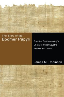 The Story of the Bodmer Papyri: From the First MonasteryOs Library in Upper Egypt to Geneva and Dublin