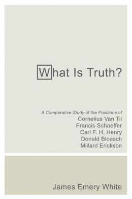 What Is Truth?: A Comparative Study of the Positions of Cornelius Van Til, Francis Schaeffer, Carl F. H. Henry, Donald Bloesch, Millard Erickson