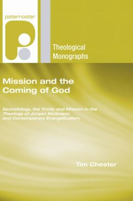 Mission and the Coming of God: Eschatology, the Trinity and Mission in the Theology of Jurgen Moltmann and Contemporary Evangelicalism