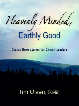 Heavenly Minded, Earthly Good: Church Developement for Church Leaders