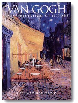 Van Gogh: An Appreciation Of His Art