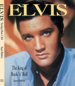 Elvis: The King Of Rock & Roll