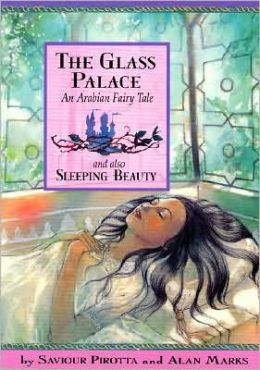 The Glass Palace: An Arabian Fairy Tale and Also Sleeping Beauty