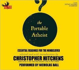 The Portable Atheist: Essential Readings for the Non-Believer