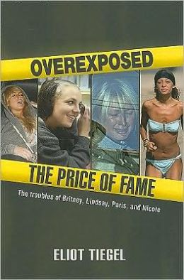 Overexposed: The Price of Fame - The Troubles of Britney, Lindsay, Paris and Nicole