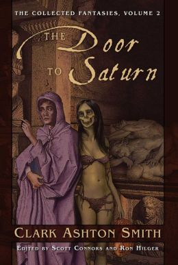 The Collected Fantasies of Clark Ashton Smith, Volume 2: The Door to Saturn