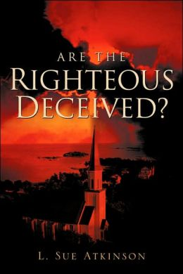Are The Righteous Deceived?