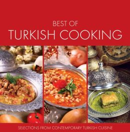 Best of Turkish Cooking: Selections from Contemporary Turkish Cousine