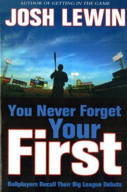 You Never Forget Your First: Ballplayers Recall Their Big League Debuts