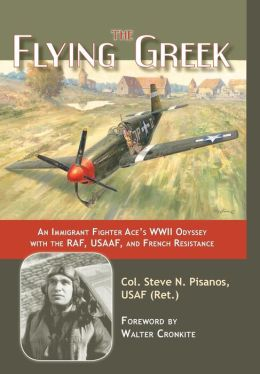 The Flying Greek: An Immigrant Fighter Ace's WWII Odyssey with the RAF, USAAF, and French Resistance