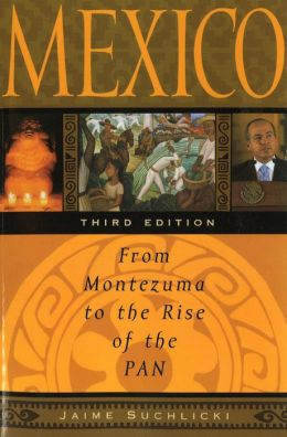 Mexico: From Montezuma to the Rise of the PAN, Third Edition