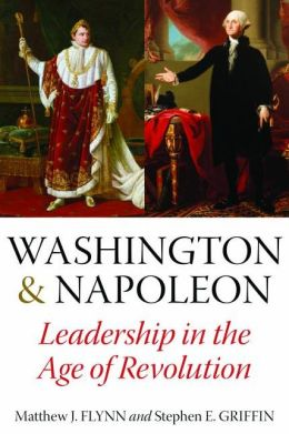 Washington & Napoleon: Leadership in the Age of Revolution