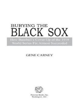 Burying the Black Sox: How Baseball's Cover-Up of the 1919 World Series Fix Almost Succeeded