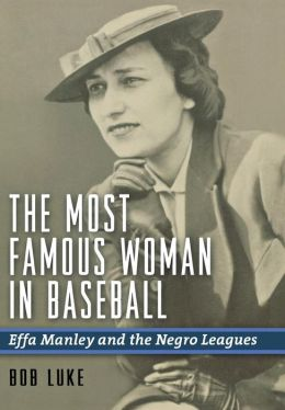 The Most Famous Woman in Baseball: Effa Manley and the Negro Leagues