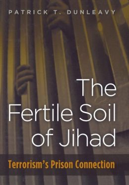 The Fertile Soil of Jihad: Terrorism's Prison Connection
