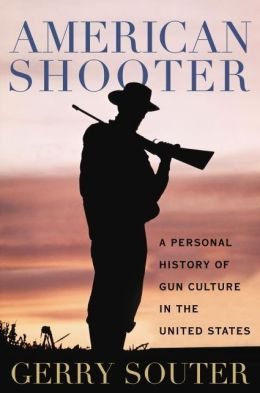 American Shooter: A Personal History of Gun Culture in the United States