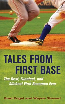 Tales from First Base: The Best, Funniest, and Slickest First Basemen Ever