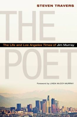 The Poet: The Life and Los Angeles Times of Jim Murray