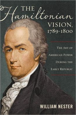The Hamiltonian Vision, 1789-1800: The Art of American Power During the Early Republic