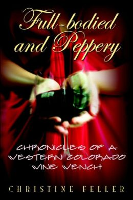 Full-Bodied And Peppery: Chronicles Of A Western Colorado Wine Wench