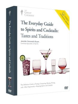 The Everyday Guide to Spirits and Cocktails: Tastes and Traditions