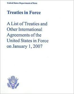 Treaties in Force: A List of Treaties and Other International Agreements of the United States in Force on January 1, 2007