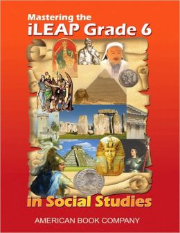 Mastering the iLEAP Grade 6 in Social Studies