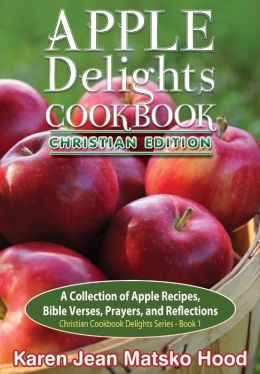 Apple Delights Cookbook, Christian Edition: A Collection of Apple Recipes