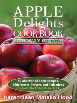 Apple Delights Cookbook, Christian Edition: Christian Cookbook Delights Series
