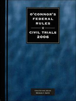 O'Connor's Federal Rules: Civil Trials 2006