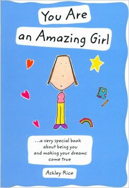 You Are an Amazing Girl: A Very Special Book about Being You and Making Your Dreams Come True
