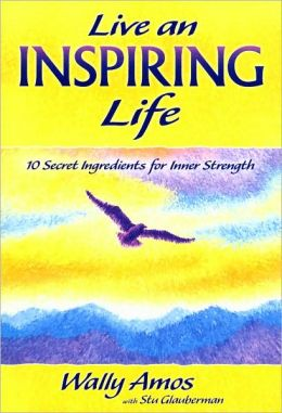 Live an Inspiring Life: 10 Secret Ingredients for Inner Strength