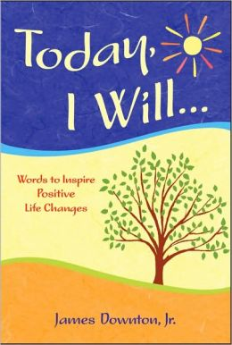 Today I Will...: Words to Inspire Positive Life Changes