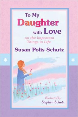 To My Daughter with Love: On the Important Things in Life
