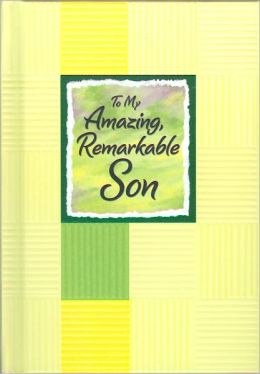 To My Amazing, Remarkable Son