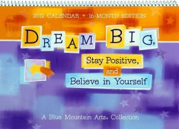Dream Big, Stay Positive, and Believe in Yourself Calendar
