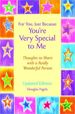 For You, Just Because You're Very Special to Me: Thoughts to Share with a Wonderful Person -- UPDATED EDITION --