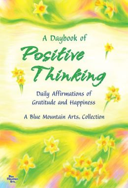 A Daybook of Positive Thinking: Daily Affirmations of Gratitude and Happiness