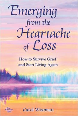 Emerging from the Heartache of Loss: How to Survive Grief and Start Living Again